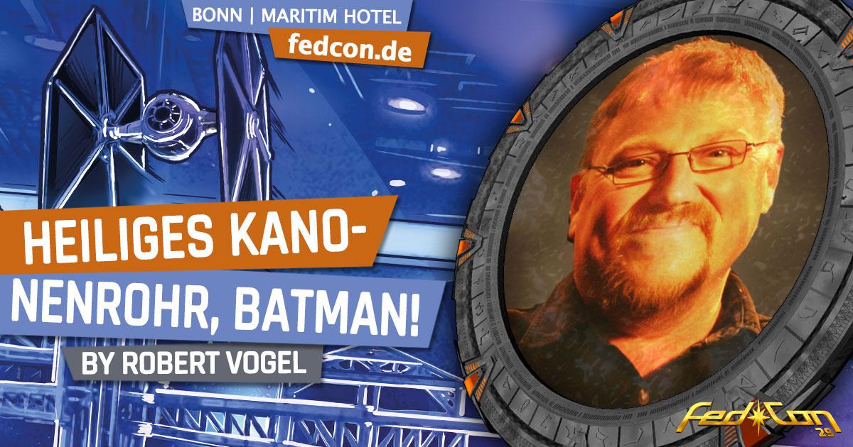 FedCon 29 | Vortrag | Heiliges Kanonenrohr, Batman! | by Robert Vogel