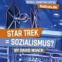 FEDCON | Star Trek = Sozialismus?