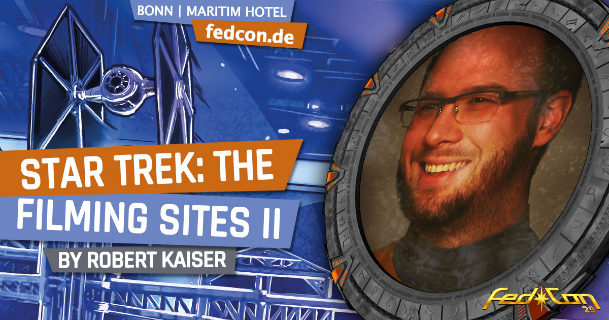 FedCon 29 | Vortrag | Star Trek: The Filming Sites II | by Robert Kaiser